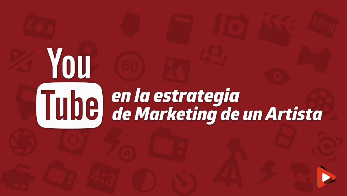 Por qué es importante youtube en la estrategia de marketing de un artista